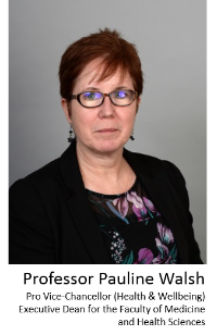 Professor Pauline Walsh, PVC for Health and Wellbeing and Executive Dean for the Faculty of Medicine and Health Sciences