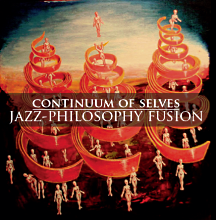 Continuum of selves Jazz-Philosophy fusion